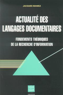 Couverture de l'ouvrage Actualité des langages documentaires : fondements théoriques de la recherche d'information (Coll.Sciences de l'information Série Etudes et techniques)