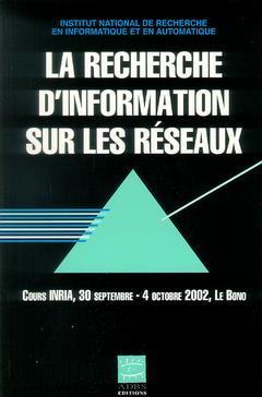 Couverture de l'ouvrage La recherche d'information sur les réseaux (Cours INRIA, 30/09-04/10 2002, Le Bono, Coll.Sciences de l'information Série Etudes et techniques)