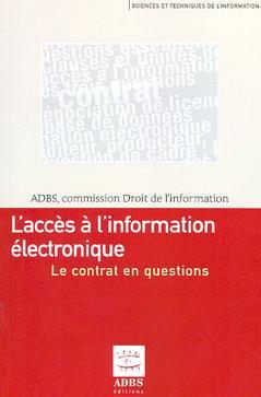 Couverture de l'ouvrage L'accès à l'information électronique : le contrat en questions (Coll. Sciences et techniques de l'information)