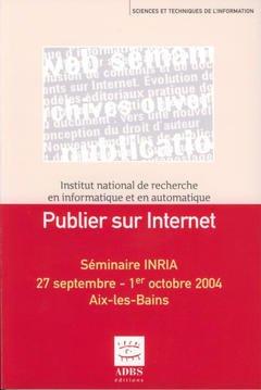 Couverture de l'ouvrage Publier sur Internet (Séminaire INRIA, 27 septembre-1 octobre 2004, Aix-les-Bains, Sciences et techniques de l'information)