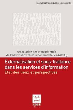 Couverture de l'ouvrage Externalisation et sous-traitance dans les services d'information : état des lieux et perspectives