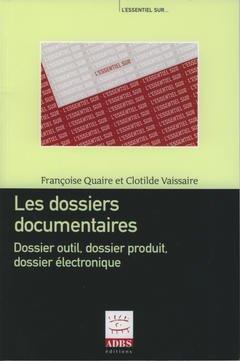 Couverture de l'ouvrage Les dossiers documentaires : dossier outil, dossier produit, dossier électronique (L'essentiel sur...)
