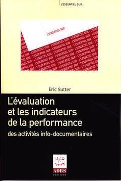 Couverture de l'ouvrage L'évaluation et les indicateurs de la performance des activités info-documentaires