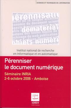 Couverture de l'ouvrage Pérenniser le document numérique : séminaire INRIA 2-6 octobre 2006 Amboise