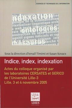 Couverture de l'ouvrage Indice, index, indexation. Actes du colloque organisé les laboratoires CERSATES et GERICO...