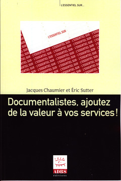 Couverture de l'ouvrage Documentalistes, ajoutez de la valeur é vos services !