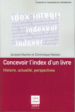 Couverture de l'ouvrage Concevoir l'index d'un livre. Histoire, actualité, perspectives