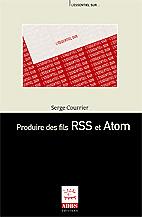 Couverture de l'ouvrage Produire des fils RSS et Atom