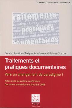Couverture de l'ouvrage Traitements et pratiques documentaires. Vers un changement de paradigme ? Actes de la deuxième conférence. Document numérique et société. Paris, 17-18/11/2008