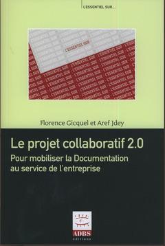 Couverture de l'ouvrage Le projet collaboratif 2.0. Pour mobiliser la Documentation au service de l'entreprise (Coll. L'essentiel sur...)