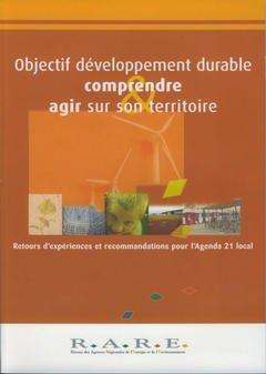 Couverture de l'ouvrage Objectif développement durable : comprendre agir sur son territoire : retours d'expériences et recommandations pour l'Agenda 21 local