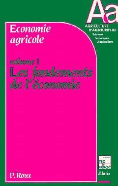 Couverture de l'ouvrage Economie agricole Volume 1 : les fondements de l'économie