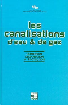 Couverture de l'ouvrage Les canalisations d'eau et de gaz : corrosion, dégradation et protection (tirage 2004, broché)