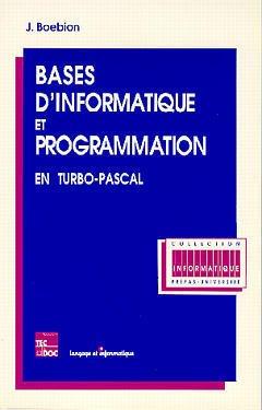 Couverture de l'ouvrage Bases d'informatique et programmation en Turbo Pascal