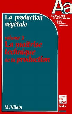 Couverture de l'ouvrage La production végétale Volume 2 : la maitrise technique de la production