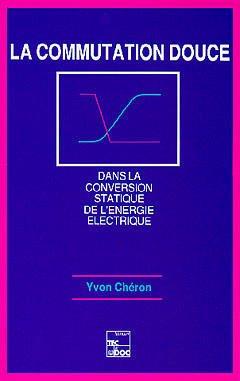 Couverture de l'ouvrage La commutation douce dans la conversion statique de l'énergie électrique