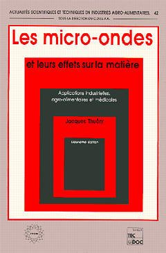 Couverture de l'ouvrage Les micro-ondes et leurs effets sur la matière - Applications industrielles, agro-alimentaires et médicales (2° Ed.)