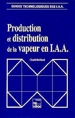 Couverture de l'ouvrage Production et distribution de la vapeur en IAA