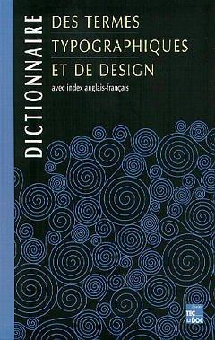 Couverture de l'ouvrage Dictionnaire des termes typographiques et de design