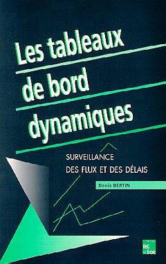 Couverture de l'ouvrage Les tableaux de bord dynamiques : surveillance des flux et des délais