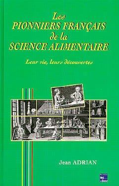Couverture de l'ouvrage Les pionniers français de la science alimentaire : leur vie, leurs découvertes