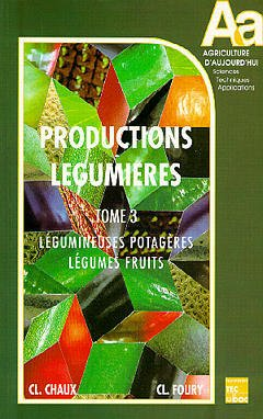 Couverture de l'ouvrage Les productions légumières Tome 3 : Légumineuses potagères - Légumes fruits (Retirage 2006)