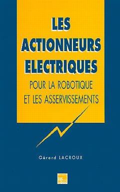 Couverture de l'ouvrage Les actionneurs électriques pour la robotique & les asservissements