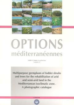Couverture de l'ouvrage Multipurpose germplasm of fodder shrubs and trees for the rehabilitation of arid and semi-arid land in the mediterranean. (Options méditerranéennes Série B N° 37)