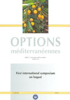 Couverture de l'ouvrage First international symposium on loquat (Options méditerranéennes Série A N° 58 2003)