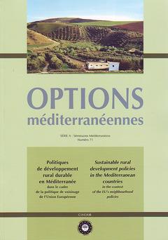 Couverture de l'ouvrage Politiques de développement rural durable en Méditerranée dans le cadre de la politique de voisinage... (Options méditerranéennes Série A N° 71) Bilingue