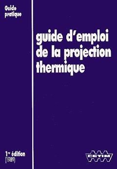 Couverture de l'ouvrage Guide d'emploi de la projection thermique (2B15)