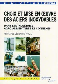 Couverture de l'ouvrage Choix et mise en oeuvre des aciers inoxydables dans les industries agro alimentaires et connexes Vol.1 : principes génèraux (2è Ed.) (2A05)