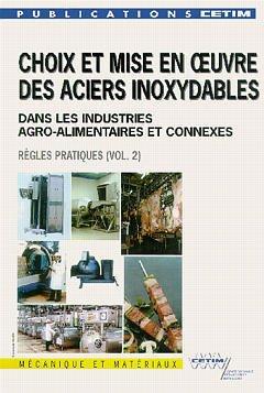 Couverture de l'ouvrage Choix et mise en oeuvre des aciers inoxydables dans les industries agro alimentaires et connexes vol.2 règles pratiques (2è Ed.) (2A06)