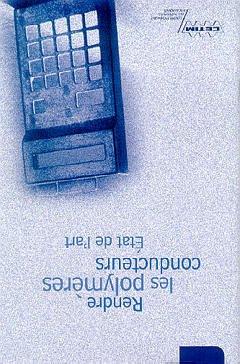 Couverture de l'ouvrage Rendre les polymères conducteurs: État de l'art (2E24)