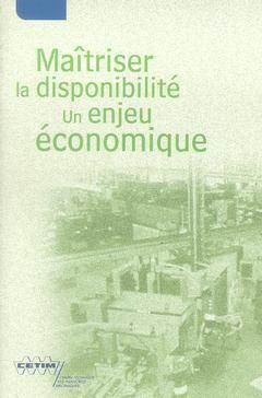 Couverture de l'ouvrage Maîtriser la disponibilité : un enjeu économique (4A21)