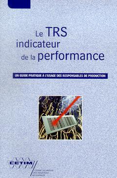 Couverture de l'ouvrage Le TRS indicateur de la performance : un guide pratique à l'usage des responsables de production (3B15)