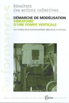 Couverture de l'ouvrage Démarche de modélisation vibratoire d'une pompe verticale (Performances Résultats des actions collectives, 4E26)