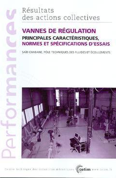 Couverture de l'ouvrage Vannes de régulation : principales caractéristiques, normes et spécification d'essais (Résultats des actions collectives Performances, 9P02)