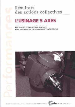 Couverture de l'ouvrage L'usinage 5 axes (Performances, résultats des actions collectives, 9P05)