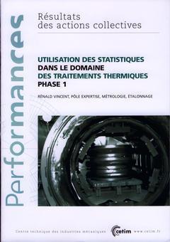 Couverture de l'ouvrage Utilisation des statistiques dans le domaine des traitements thermiques phase 1 (Performances, résultats des actions collectives, 9P10)