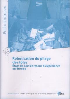 Couverture de l'ouvrage Robotisation du pliage des tôles. États de l'art et retour d'expérience en Europe (Performance, résultats des actions collectives, 9P40)