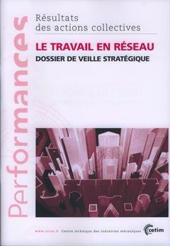 Couverture de l'ouvrage Le travail en réseau : dossier de veille stratégique (Performances, résultats des actions collectives, 9P52)