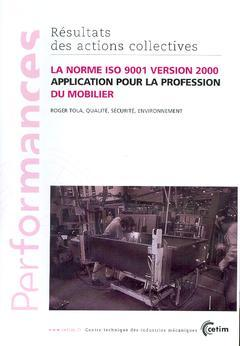 Couverture de l'ouvrage La norme ISO 9001 Version 2000 : application pour la profession du mobilier (Performances, résultats des actions collectives, 9P31)