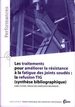 Couverture de l'ouvrage Les traitements pour améliorer la résistance à la fatigue des joints soudés : la refusion TIG (Performances, résultats des actions collectives, 9P57, Ed. 2006)