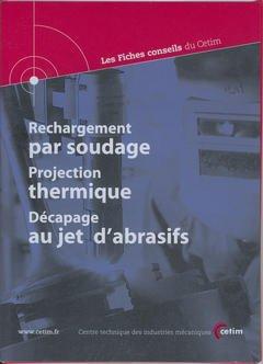 Couverture de l'ouvrage Rechargement par soudage. Projection thermique. Décapage au jet d'abrasifs (Les fiches conseils du CETIM, 2B53)