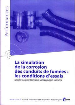 Couverture de l'ouvrage La simulation de la corrosion des conduits de fumées : les conditions d'essais (Performances, résultats des actions collectives, 9P65)