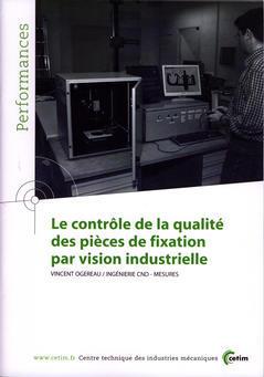 Couverture de l'ouvrage Le contrôle de la qualité des pièces de fixation par vision industrielle (Performances, résultats des actions collectives, 9P66)