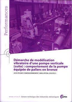 Couverture de l'ouvrage Démarche de modélisation vibratoire d'une pompe verticale (suite) : comportement de la pompe équipée de paliers en bronze (Performances... 9P69)
