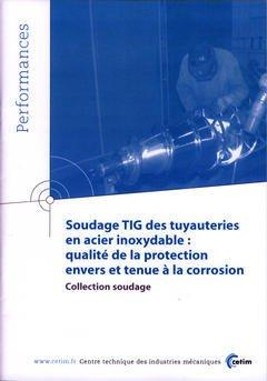 Couverture de l'ouvrage Soudage TIG des tuyauteries en acier inoxydable : qualité de la protection envers et tenue à la corrosion (Performances,... Collection soudage, 9P74)