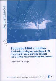 Couverture de l'ouvrage Soudage MAG robotisé. Torche de soudage et dévidage du fil : choix du fil, usure du tube contact... (Performances, résultats des actions collectives, 9P83)